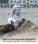 Natural and manmade disasters: The many tragedies of Uttarakhand