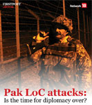 Pak LoC attacks: Is the time for diplomacy over?