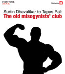 Sudin Dhavalikar to Tapas Pal: The old misogynists\' club