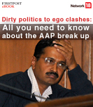 Dirty politics to ego clashes: All you need to know about the AAP break up