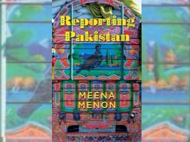 Reporting Pakistan: Meena Menon's book busts stereotypes and explores unseen side of India's 'enemy'