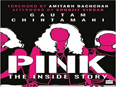Pink: The Inside Story — Gautam Chintamani's book explores the film's many layers