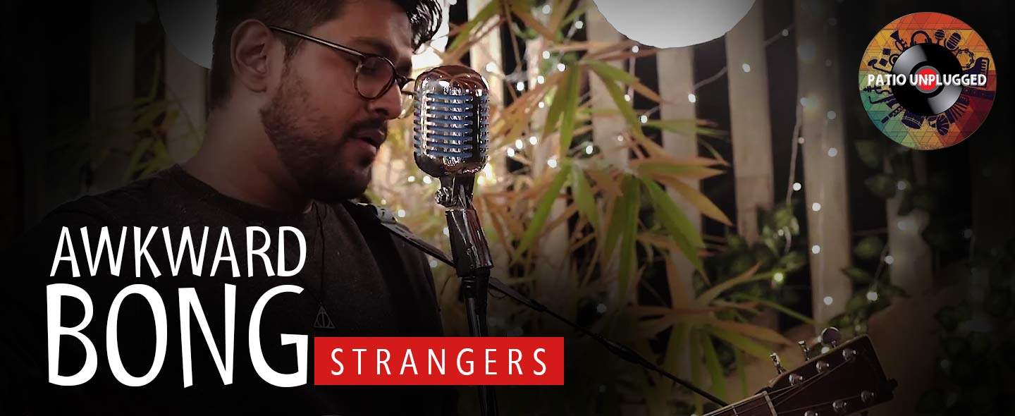 Patio Unplugged: In 'Strangers' Awkward Bong offers up a soft acoustic ballad about love