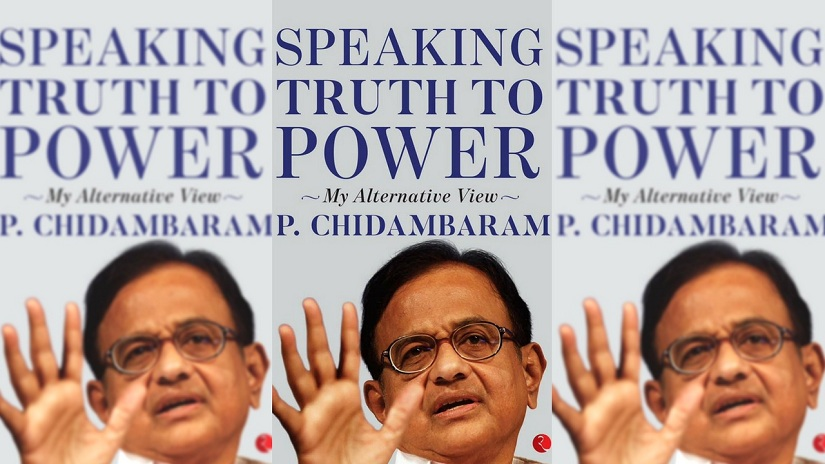 P Chidambarams Speaking Truth to Power critiques government while failing to acknowledge his partys offences