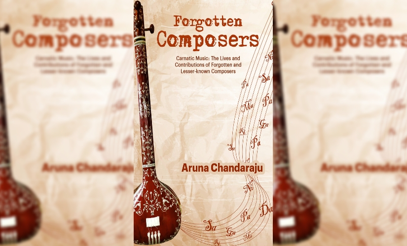 Aruna Chandarajus Forgotten Composers sheds light on yesteryear Carnatic musicians relegated to oblivion