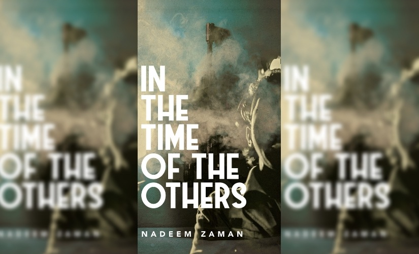 In the Time of the Others An excerpt from Nadeem Zamans debut novel on life in a time of war and upheaval