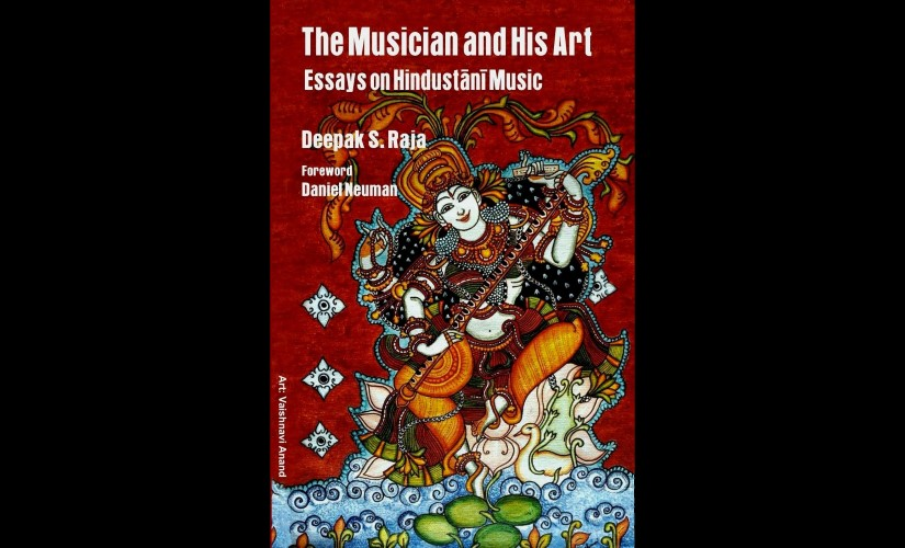 The Musician and His Art Deepak Rajas essays on Hindustani music deserve serious consideration