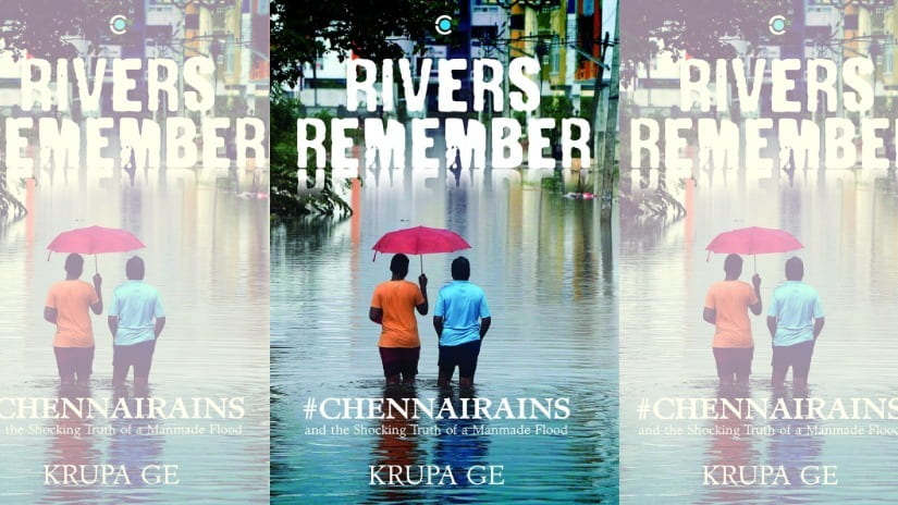 In Rivers Remember Krupa Ge examines aftermath of 2015 Chennai floods skewers states ineptitude