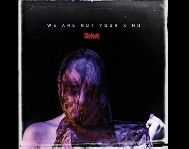 Slipknot  We Are Not Your Kind album review This is the sound of comfort zones being smashed to smithereens