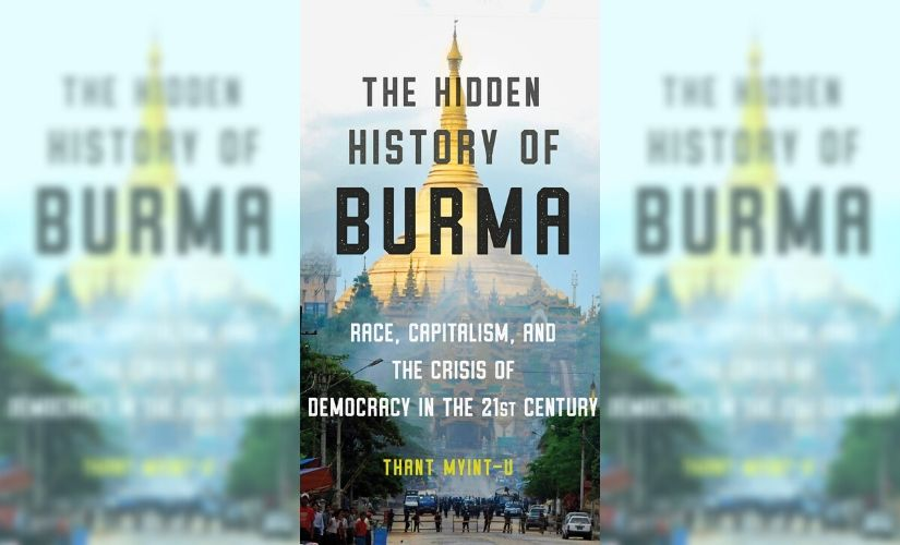 Thant MyintUs The Hidden History of Burma reflects on the sociopolitical crisis ailing an aspiring democracy