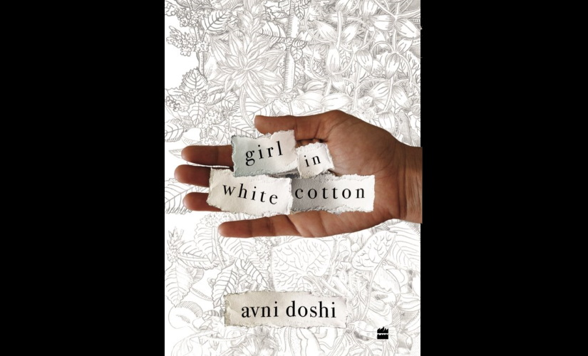 Girl in White Cotton Author Avni Doshi on the triggers themes and processes that underlie her novel
