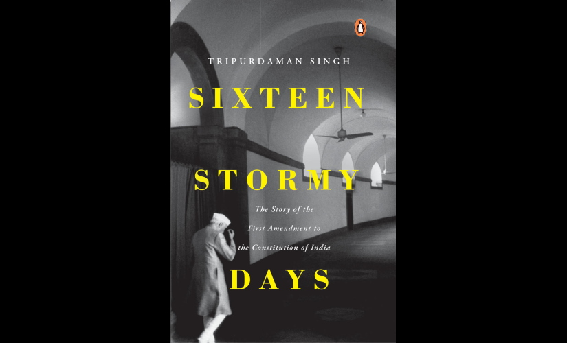 Sixteen Stormy Days Tripurdaman Singhs account of the First Amendment to Indian Constitution makes for a compelling read