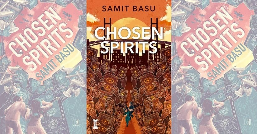 Dystopia is here The world of Samit Basus new speculative fiction book Chosen Spirits feels all too close