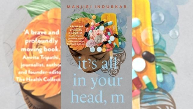 In Its All in Your Head M Manjiri Indurkar crafts a piercingly honest narrative about her struggle with mental illness